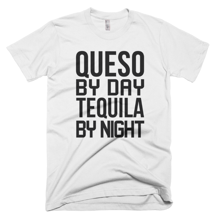 Queso By Day Tequila By Night T-Shirt